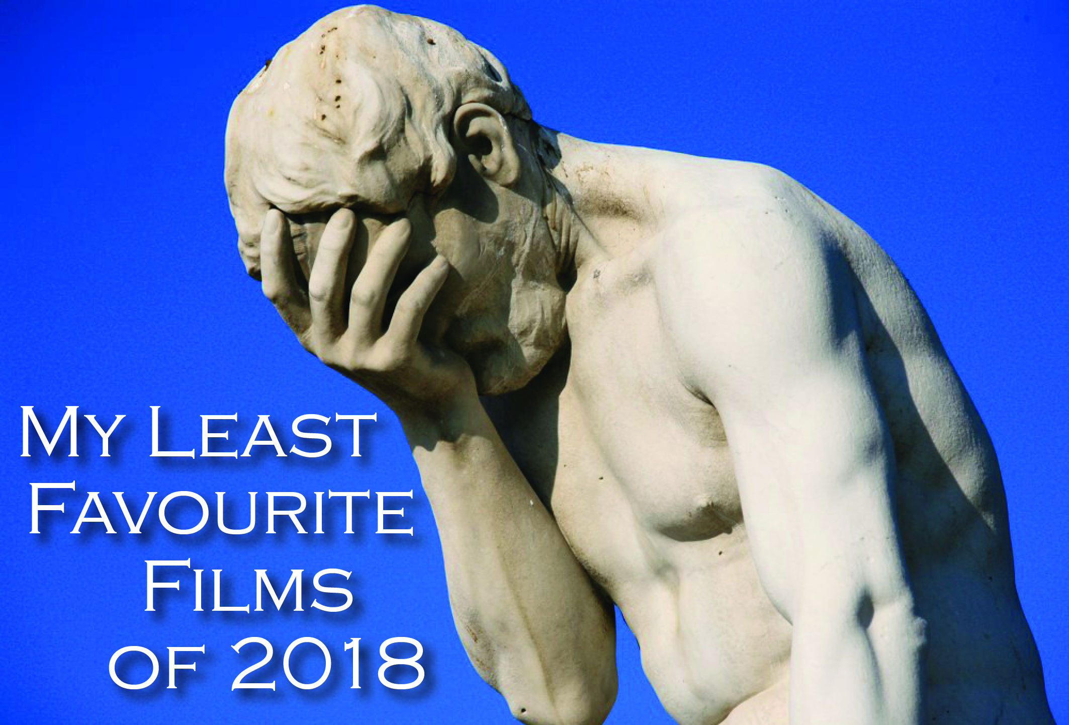 My Least Favourite Films of 2018